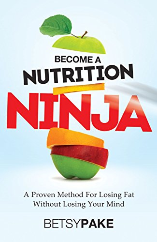 Become A Nutrition Ninja: A Proven Method To Losing Fat ...