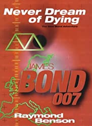 Never Dream of Dying (James Bond 007) by Raymond Benson (2001-05-03)
