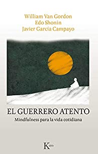 El guerrero atento: Mindfulness para la vida cotidiana par  William Van Gordon