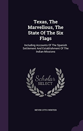 texas-the-marvellous-the-state-of-the-six-flags-including-accounts-of-the-spanish-settlement-and-est