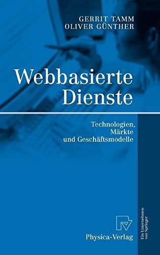 Webbasierte Dienste: Technologien, Märkte und Geschäftsmodelle: Technologien, Markte Und Geschaftsmodelle
