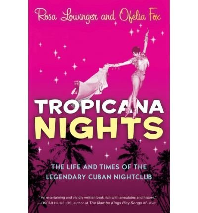 tropicana-nights-the-life-and-times-of-the-legendary-cuban-nightclub-author-rosa-lowinger-oct-2006