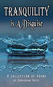 Tranquility is A Disguise - A collection of poems
