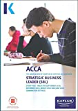 STRATEGIC BUSINESS LEADER - STUDY TEXT (Kaplan Approved Acca)