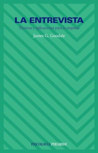 La entrevista: Técnicas y aplicaciones para la empresa (Psicología) por James G. Goodale