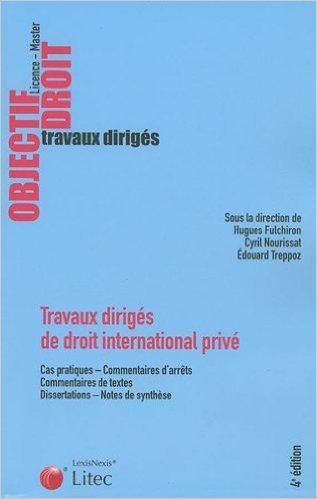 Travaux dirigés de droit international privé de Cyril Nourissat ,Hugues Fulchiron ,Edouard Treppoz ( 22 octobre 2009 ) par Hugues Fulchiron ,Edouard Treppoz Cyril Nourissat