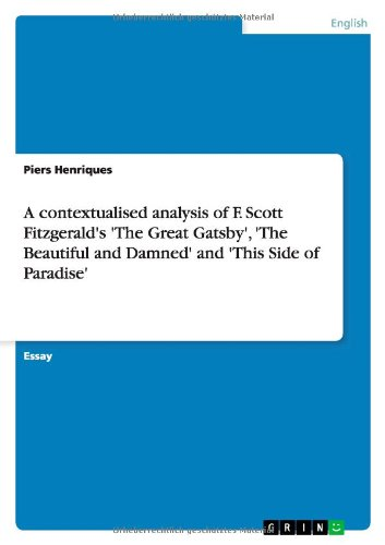 A contextualised analysis of F. Scott Fitzgerald's 'The Great Gatsby', 'The Beautiful and Damned' and 'This Side of Paradise' por Piers Henriques