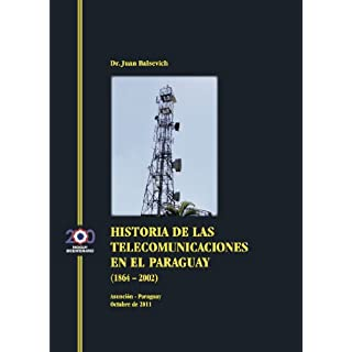 Historia de las Telecomunicaciones en el Paraguay (1864 a 2002) (Spanish Edition)
