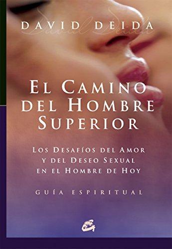 El camino del hombre superior: Los desafíos del amor y del deseo sexual en el hombre de hoy. Guía espiritual par DAVID DEIDA