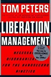 Liberation Management: Necessary Disorganization for the Nanosecond Nineties by Thomas J. Peters (1992-11-27)