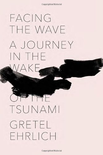 Facing the Wave: A Journey in the Wake of the Tsunami by Gretel Ehrlich (2013-02-12)