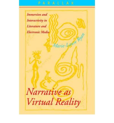 Narrative as Virtual Reality: Immersion and Interactivity in Literature and Electronic Media (Parallax: Re-Visions of Culture and Society (Paperback)) (Paperback) - Common