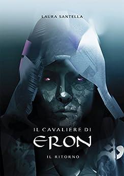 Il cavaliere di Eron - Il ritorno di [Santella, Laura]