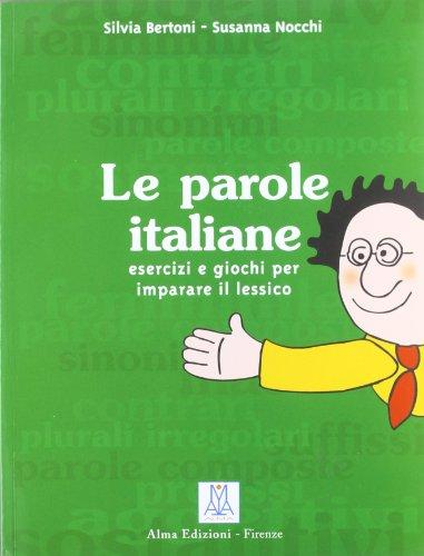 Le parole italiane. Esercizi e giochi per l'apprendimento, la memorizzazione e l'ampliamento del lessico. A1-C1
