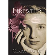 Fireweed: A Political Autobiography (Critical Perspectives On The P) by Gerda Lerner (2002-03-29)