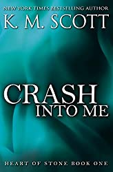 Crash Into Me: Heart of Stone #1 by K.M. Scott (2015-04-20)