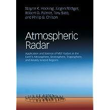 Atmospheric Radar: Application and Science of MST Radars in the Earth's Mesosphere, Stratosphere, Troposphere, and Weakly Ionized Regions