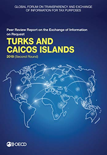Global Forum on Transparency and Exchange of Information for Tax Purposes - Turks and Caicos Islands 2019: Second Round Peer Review Report on the ... of Information for Tax Purposes peer reviews)