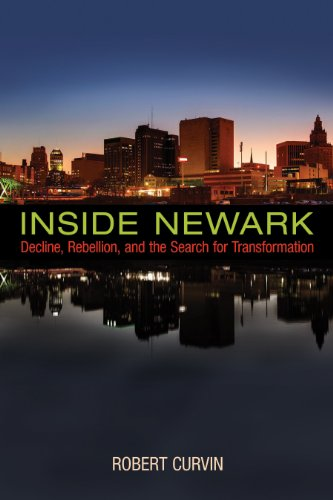 Inside Newark: Decline, Rebellion, and the Search for Transformation (Rivergate Regionals Collection) (English Edition)