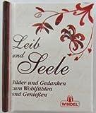 Leib und Seele. Bilder und Gedanken zum Wohlfühlen und Genießen. (Minibuch)