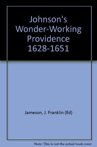 johnson's wonder-working providence 1628-1651 (original narratives of american history)