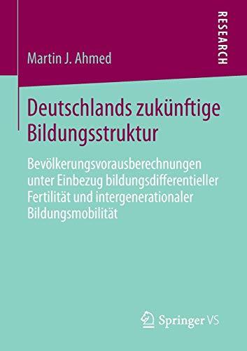 Deutschlands zukünftige Bildungsstruktur: Bevölkerungsvorausberechnungen unter Einbezug bildungsdifferentieller Fertilität und intergenerationaler Bildungsmobilität