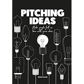 Pitching Ideas : Make people fall in love with your ideas