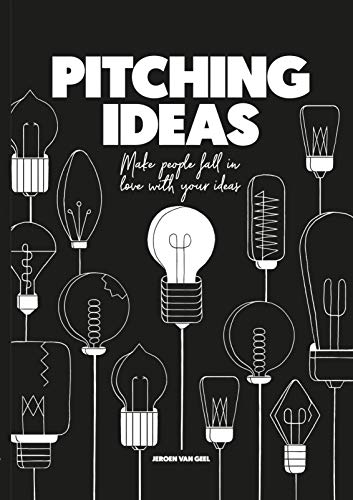 Pitching Ideas: Make People Fall in Love with your Ideas