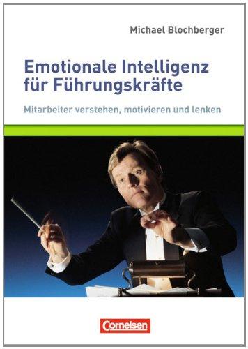 Managementkompetenz: Emotionale Intelligenz für Führungskräfte: Mitarbeiter verstehen, motivieren und lenken. Buch