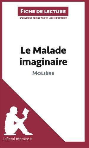 Le Malade imaginaire de Molière (Fiche de lecture): Résumé Complet Et Analyse Détaillée De L'oeuvre