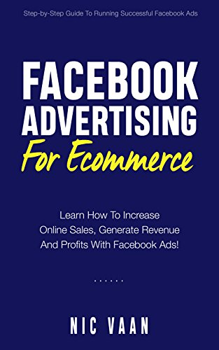 Facebook Advertising For Ecommerce: Learn How To Increase Online Sales, Generate Revenue And Profits With Facebook Ads! (English Edition)