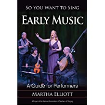So You Want to Sing Early Music: A Guide for Performers (English Edition)