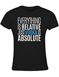 Everything Is Relative Just Vodka Is Absolute Frauen T-Shirt by Shirtcity