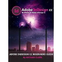 ADOBE INDESIGN CC BEGINNERS GUIDE