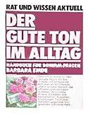 Der Gute Ton im Alltag: Handbuch für Benimm-Fragen -