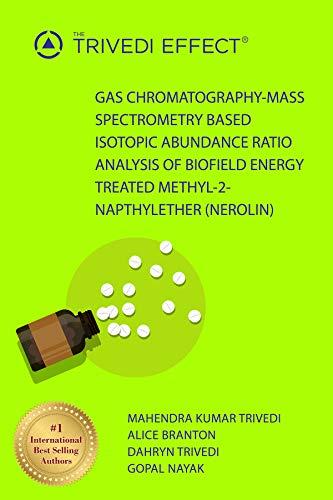 Gas Chromatography-Mass Spectrometry Based Isotopic Abundance Ratio Analysis of Biofield Energy Treated Methyl-2-napthylether (Nerolin) (English Edition)