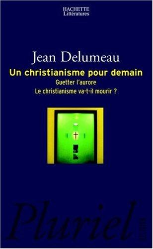 Un Christianisme pour demain : Guetter l'aurore. Le christianisme va-t-il mourir demain? par Jean Delumeau