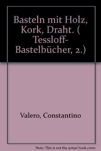 Basteln mit Holz, Kork, Draht. (Tessloff- Bastelbücher, 2.)