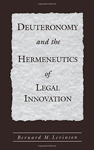 Deuteronomy and the Hermeneutics of Legal Innovation by Bernard M. Levinson (2002-02-21)