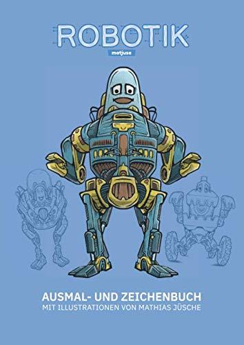 ROBOTIK by matjuse: Ausmalbuch mit 96 Seiten für Kinder und Kindsköpfe ab 6 Jahren mit Robotermotiven (Deutsch)