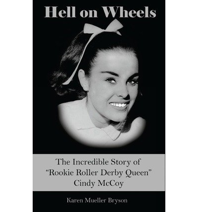 [(Hell on Wheels: The Incredible Story of Rookie Roller Derby Queen Cindy McCoy )] [Author: Karen Mueller Bryson] [Jun-2012]