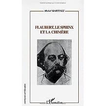 Flaubert, le Sphinx et la Chimère. Flaubert lecteur, critique et romancier d'après sa Correspondance