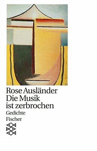Die Musik ist zerbrochen: Gedichte 1957 - 1963 (Rose Ausländer, Gesamtwerk in Einzelbänden (Taschenbuchausgabe))