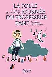 La folle journée du professeur Kant : D'après la vie et l'oeuvre d'Emmanuel Kant