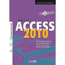Access 2010 Basis: An Beispielen lernen. Mit Aufgaben üben. Durch Testfragen Wissen überprüfen.