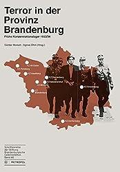 Terror in der Provinz Brandenburg: Frühe Konzentrationslager 1933/34 (Schriftenreihe der Stiftung Brandenburgische Gedenkstätten)