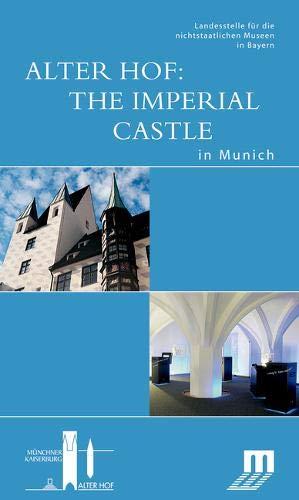 Alter Hof: The Imperial Castle in Munich: Begleitbuch zur Dauerausstellung im Alten Hof in München (DKV-Edition) Imperial Castle