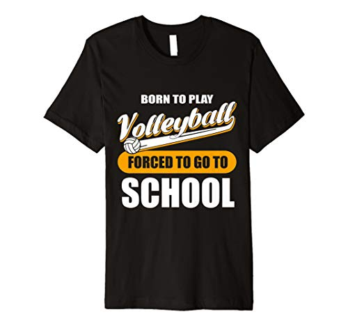 (Born to play Volleyball FORCED TO GO TO SCHOOL T-Shirt)