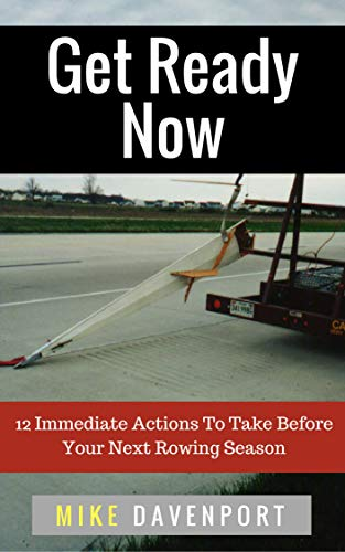 Get Ready Now!: 12 Immediate Actions To Take Before Your Next Rowing Season (Rowing workbook Book 2) book cover