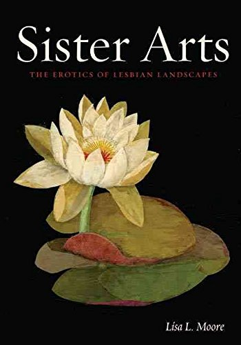[(Sister Arts : The Erotics of Lesbian Landscapes)] [By (author) Lisa L. Moore] published on (May, 2011)